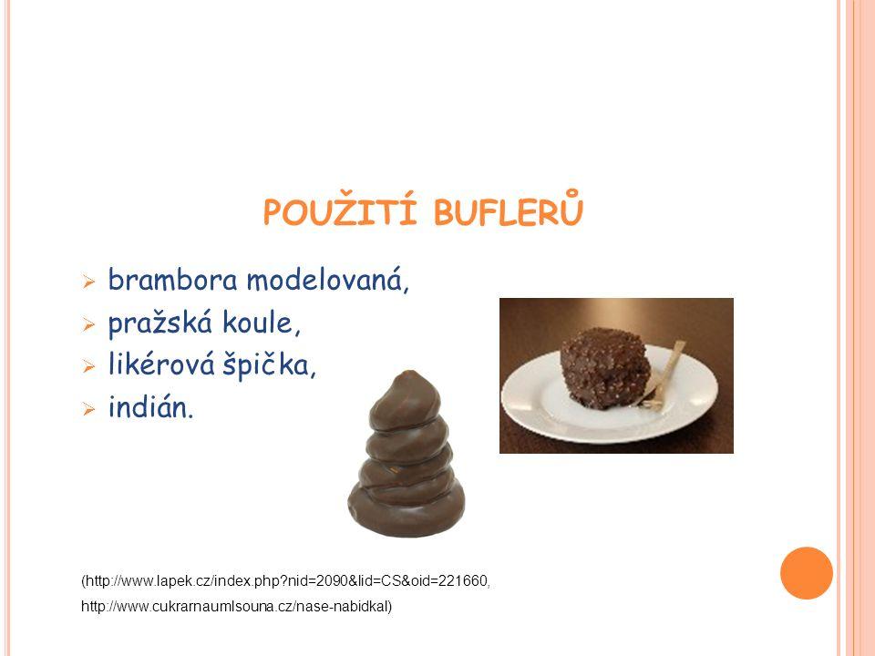 POUŽITÍ BUFLERŮ  brambora modelovaná,  pražská koule,  likérová špička,  indián.