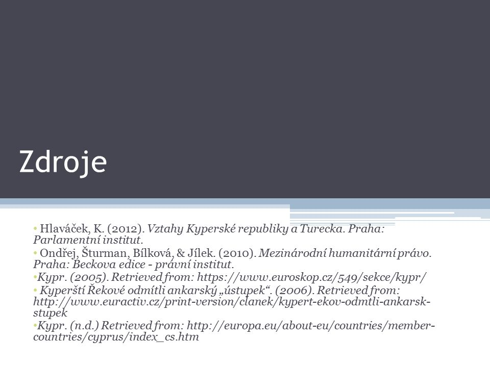 Zdroje Hlaváček, K. (2012). Vztahy Kyperské republiky a Turecka.