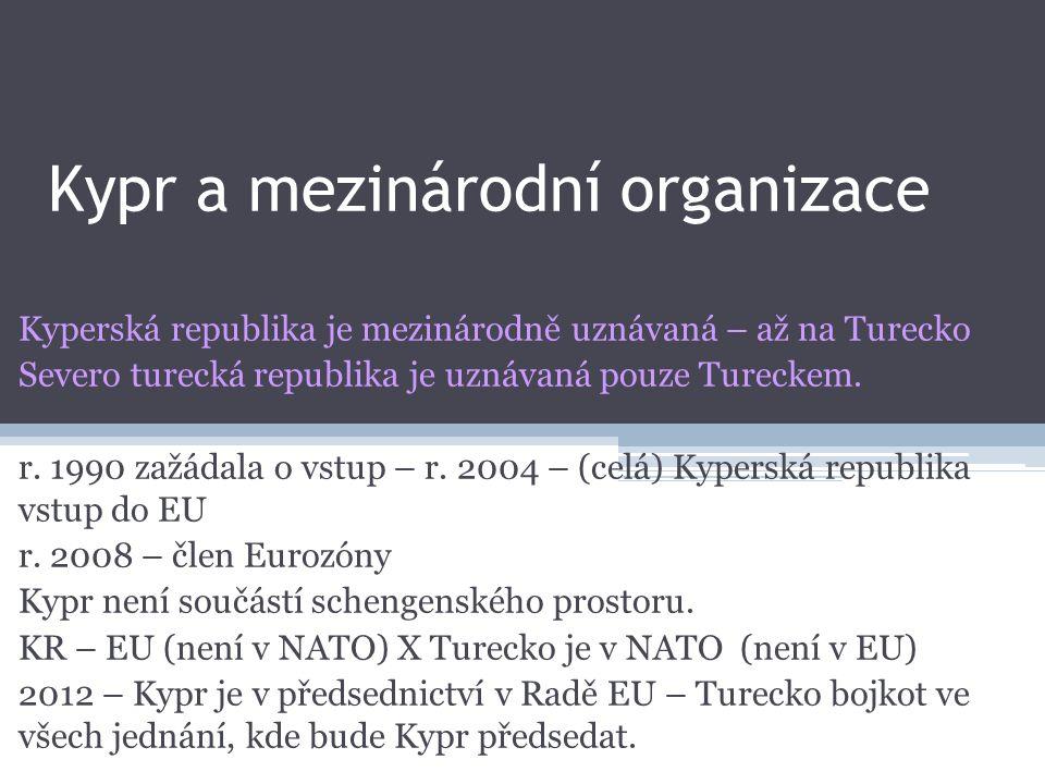 Kypr a mezinárodní organizace Kyperská republika je mezinárodně uznávaná – až na Turecko Severo turecká republika je uznávaná pouze Tureckem.