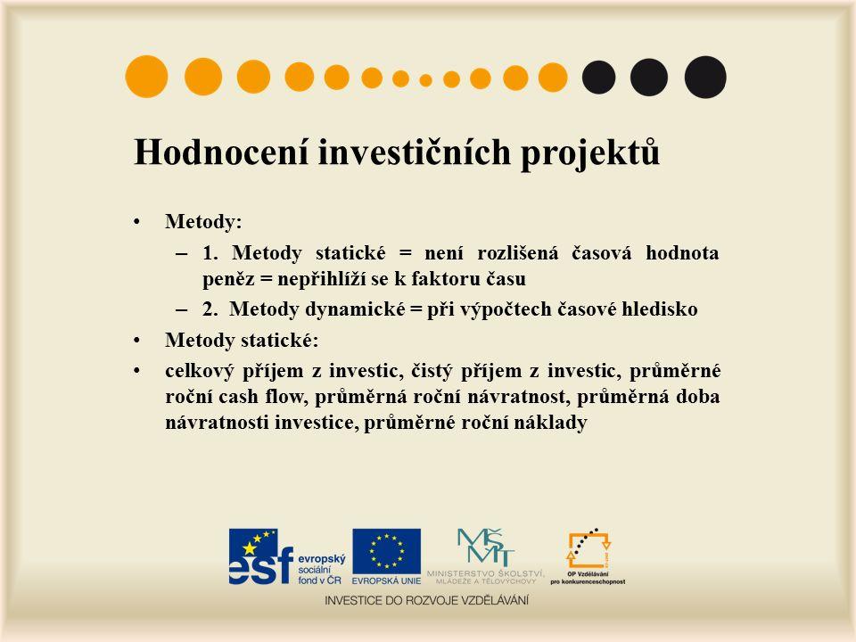 Hodnocení investičních projektů Metody: – 1.