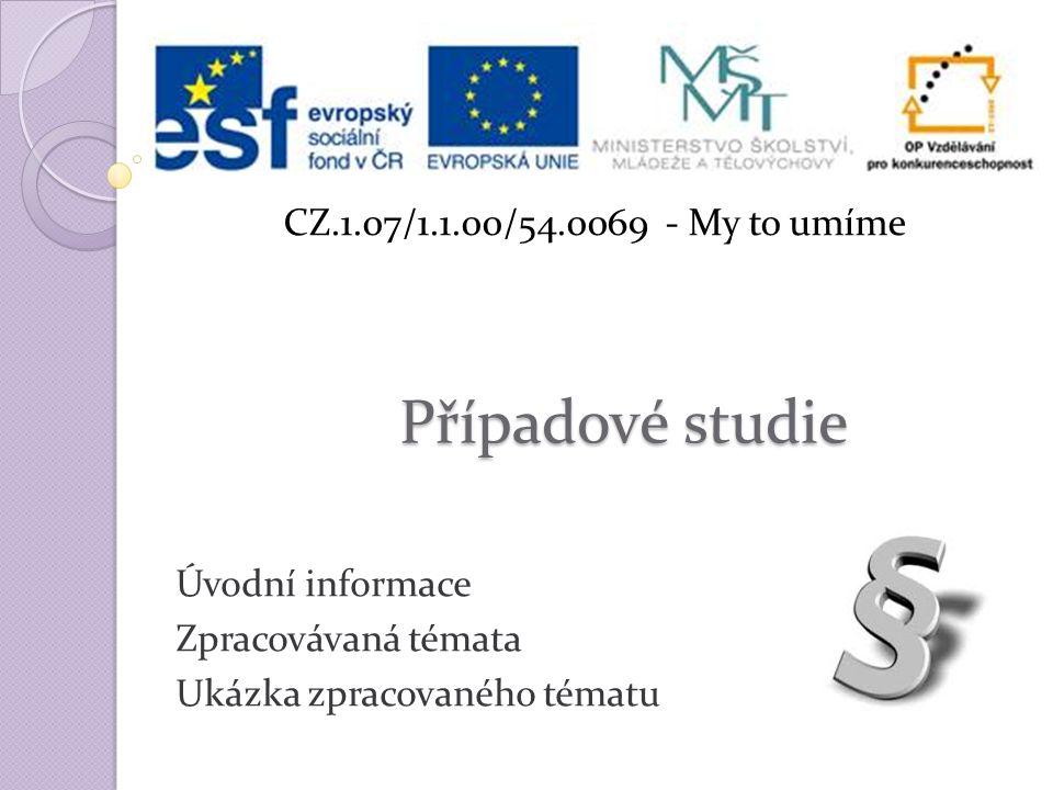 Případové studie Úvodní informace Zpracovávaná témata Ukázka zpracovaného tématu CZ.1.07/1.1.00/54.0069 - My to umíme