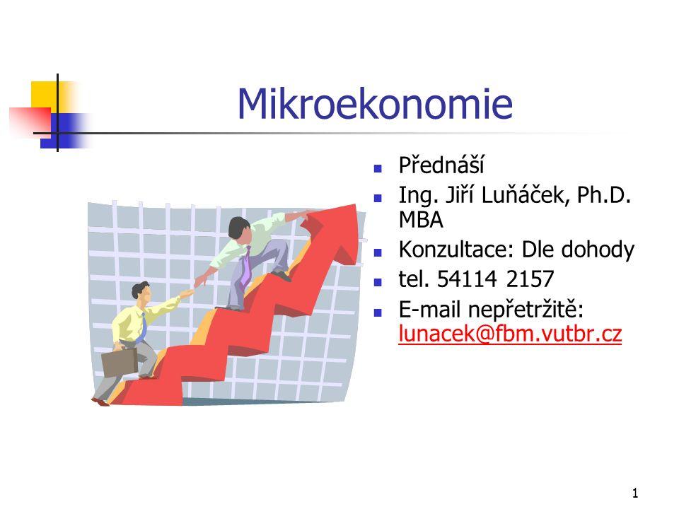 1 Mikroekonomie Přednáší Ing. Jiří Luňáček, Ph.D.