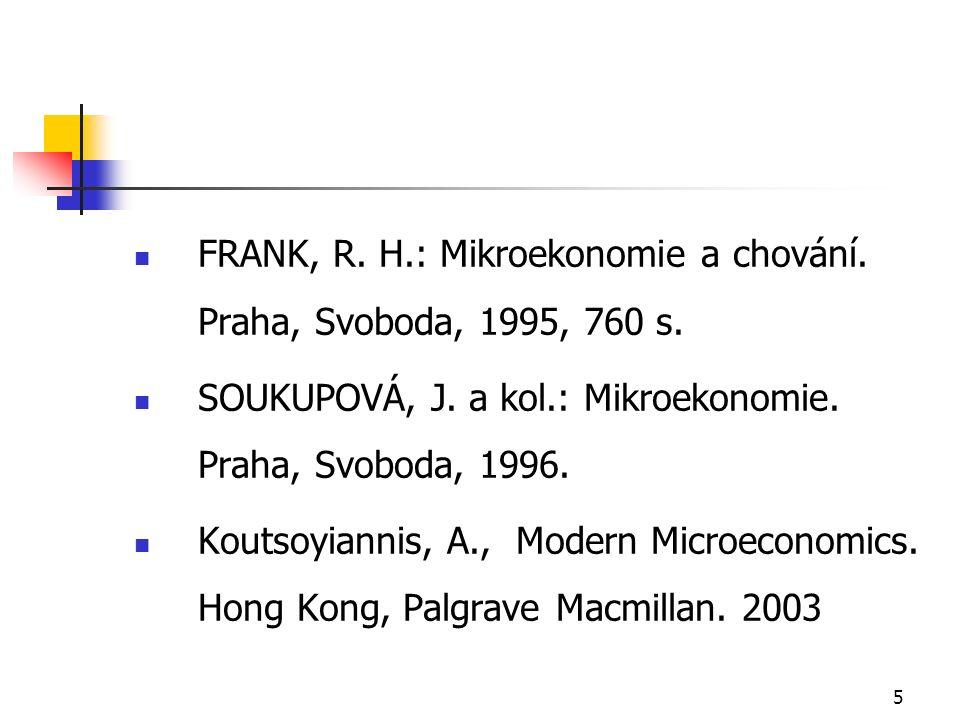 5 FRANK, R. H.: Mikroekonomie a chování. Praha, Svoboda, 1995, 760 s.