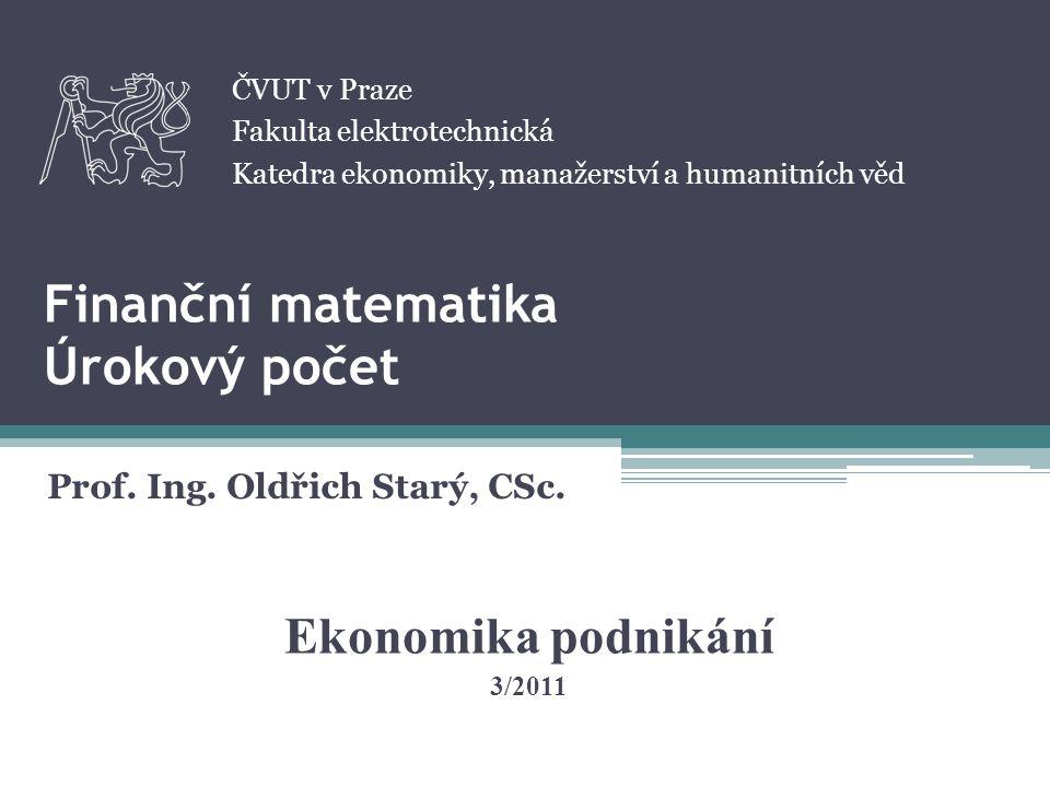 Finanční matematika Úrokový počet Prof.Ing. Oldřich Starý, CSc.