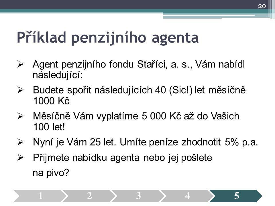 Příklad penzijního agenta  Agent penzijního fondu Staříci, a.