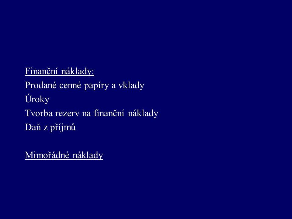 Finanční náklady: Prodané cenné papíry a vklady Úroky Tvorba rezerv na finanční náklady Daň z příjmů Mimořádné náklady