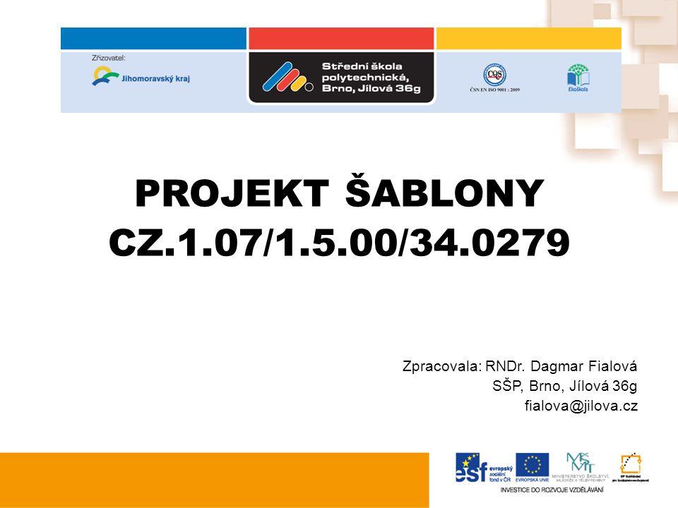 PROJEKT ŠABLONY CZ.1.07/1.5.00/34.0279 Zpracovala: RNDr.