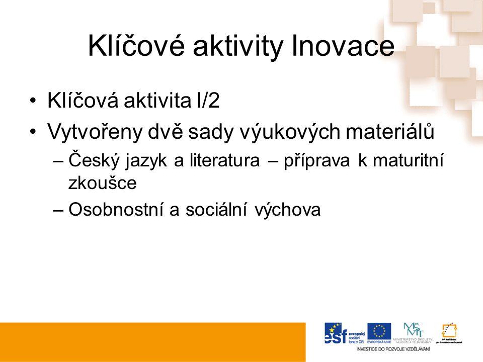 Klíčové aktivity Inovace Klíčová aktivita I/2 Vytvořeny dvě sady výukových materiálů –Český jazyk a literatura – příprava k maturitní zkoušce –Osobnostní a sociální výchova