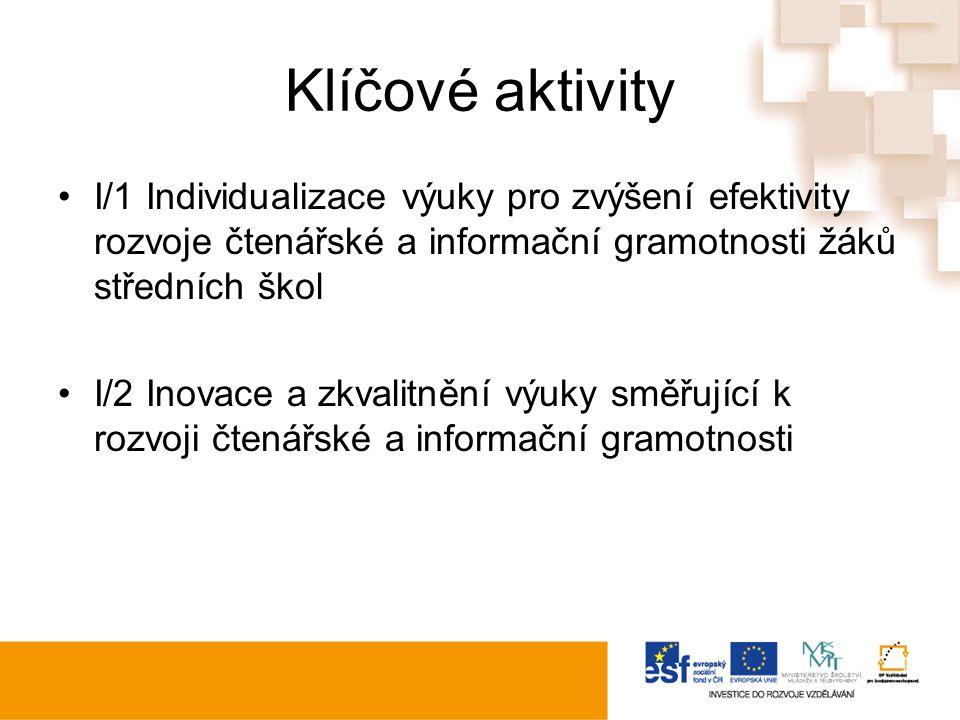 Klíčové aktivity I/1 Individualizace výuky pro zvýšení efektivity rozvoje čtenářské a informační gramotnosti žáků středních škol I/2 Inovace a zkvalitnění výuky směřující k rozvoji čtenářské a informační gramotnosti