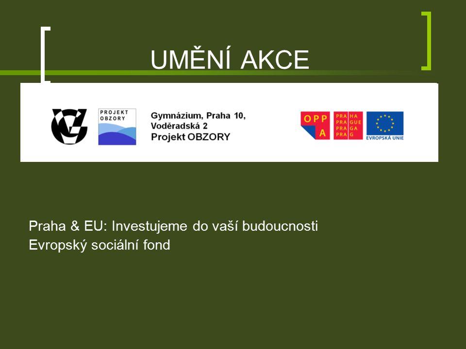 UMĚNÍ AKCE Praha & EU: Investujeme do vaší budoucnosti Evropský sociální fond