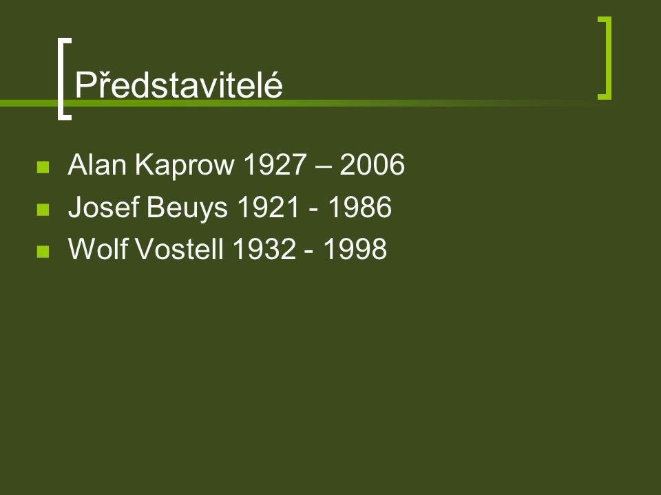 Představitelé Alan Kaprow 1927 – 2006 Josef Beuys 1921 - 1986 Wolf Vostell 1932 - 1998