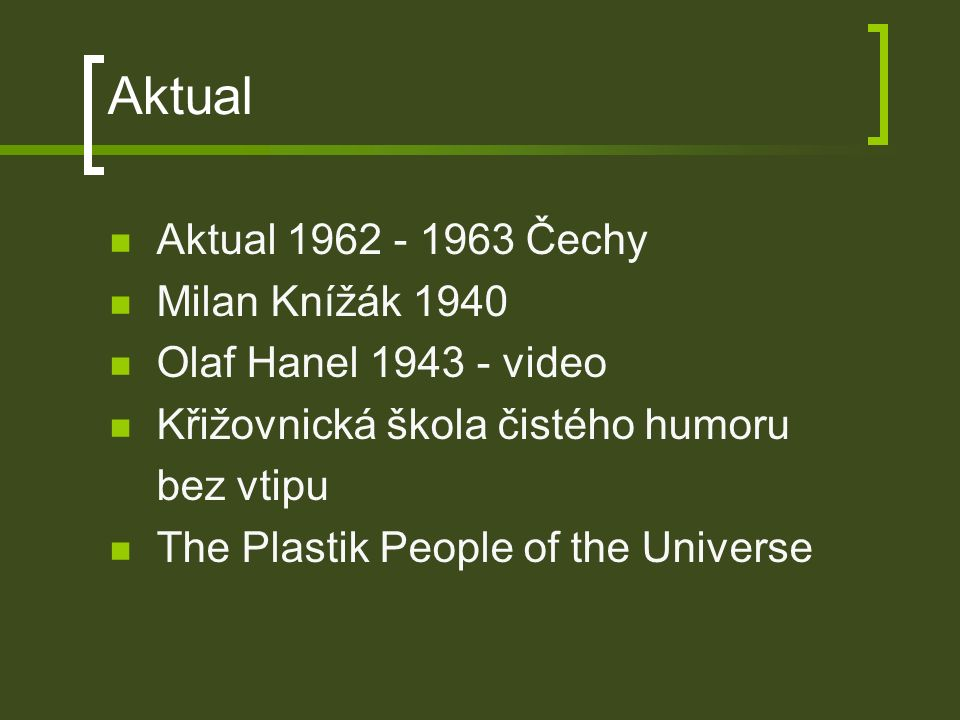 Aktual Aktual 1962 - 1963 Čechy Milan Knížák 1940 Olaf Hanel 1943 - video Křižovnická škola čistého humoru bez vtipu The Plastik People of the Universe