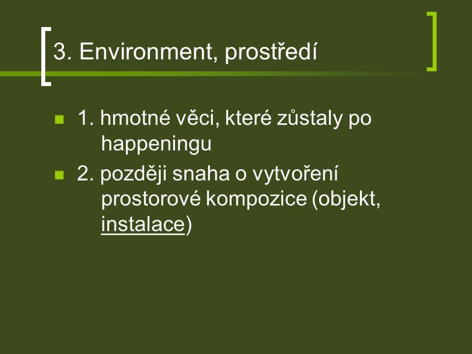 3. Environment, prostředí 1. hmotné věci, které zůstaly po happeningu 2.