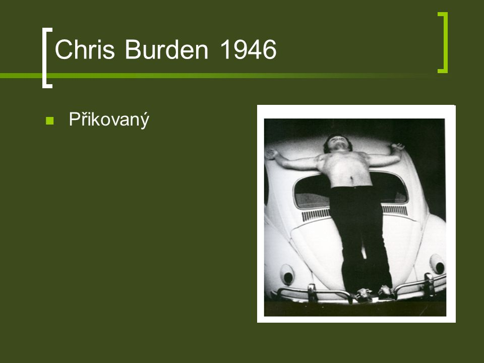 Chris Burden 1946 Přikovaný