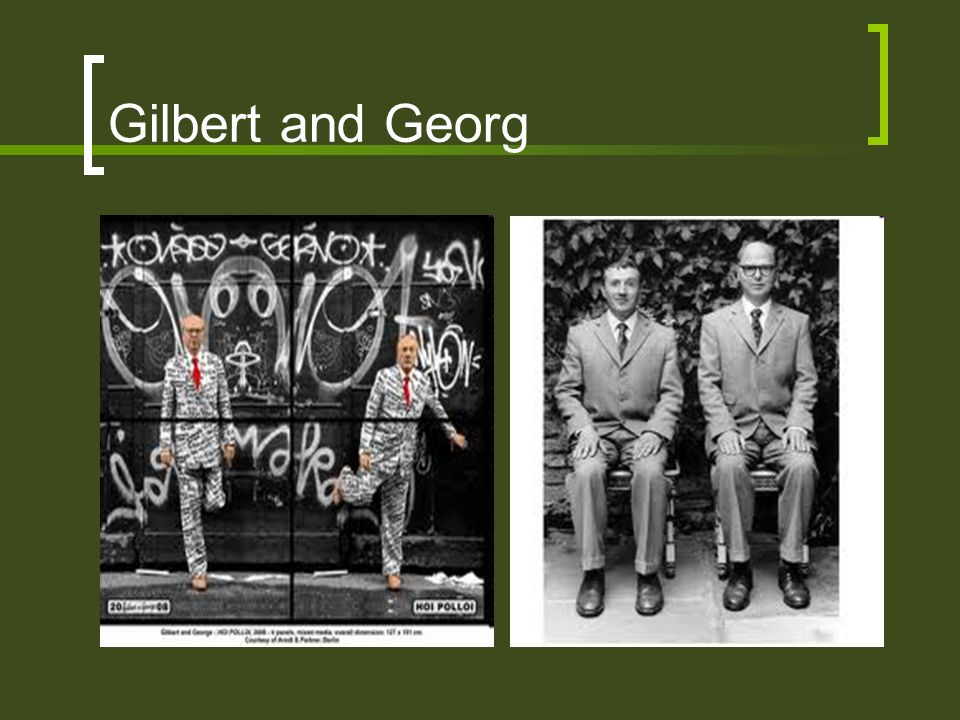 Gilbert and Georg