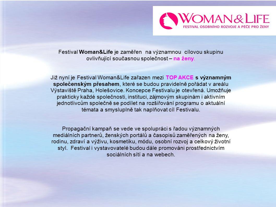 Festival Woman&Life je zaměřen na významnou cílovou skupinu ovlivňující současnou společnost – na ženy. Již nyní je Festival Woman&Life zařazen mezi T