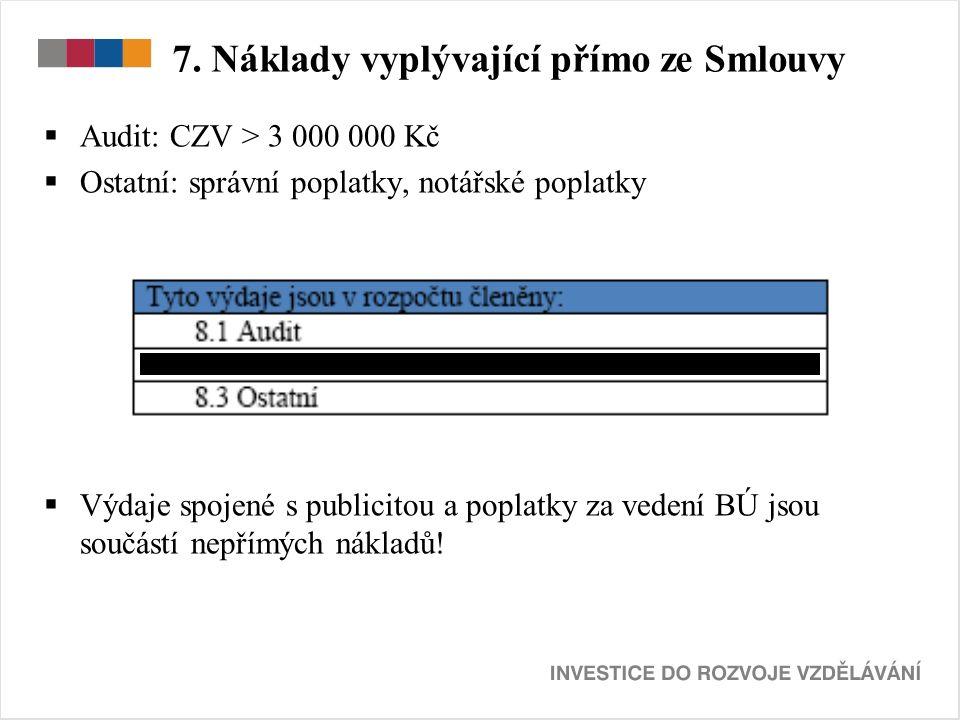 7. Náklady vyplývající přímo ze Smlouvy  Audit: CZV > 3 000 000 Kč  Ostatní: správní poplatky, notářské poplatky  Výdaje spojené s publicitou a pop