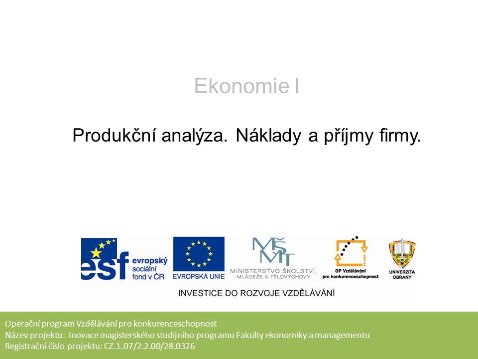 Operační program Vzdělávání pro konkurenceschopnost Název projektu: Inovace magisterského studijního programu Fakulty ekonomiky a managementu Registrační číslo projektu: CZ.1.07/2.2.00/28.0326 Ekonomie I Produkční analýza.
