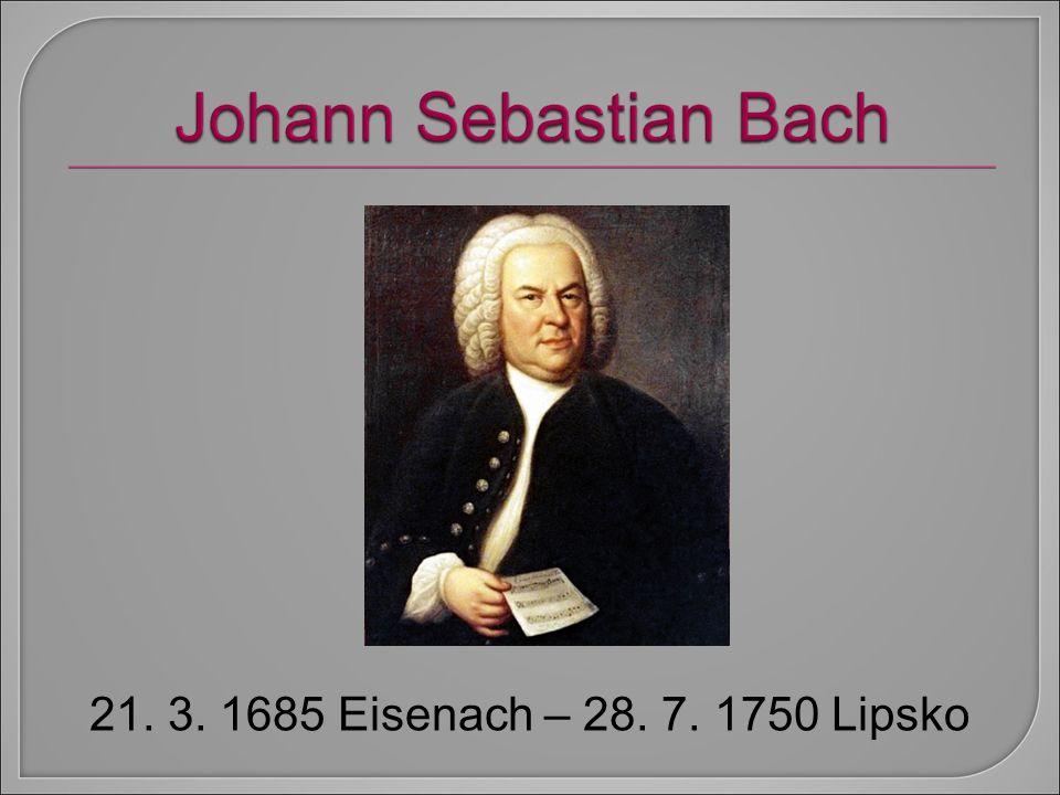 21. 3. 1685 Eisenach – 28. 7. 1750 Lipsko