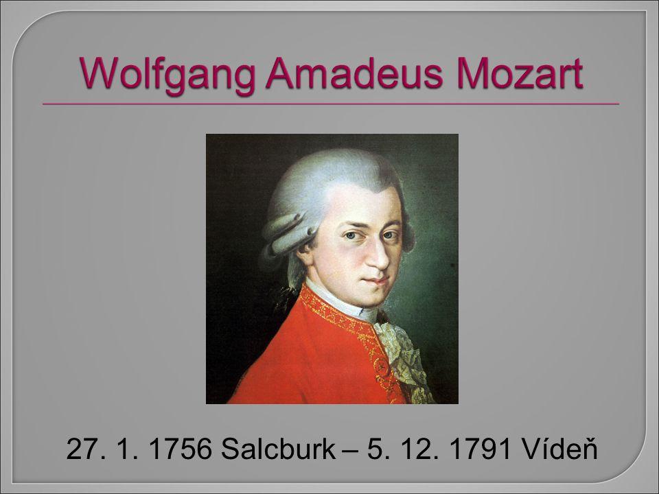 27. 1. 1756 Salcburk – 5. 12. 1791 Vídeň