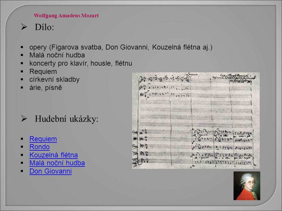  Dílo:  opery (Figarova svatba, Don Giovanni, Kouzelná flétna aj.)  Malá noční hudba  koncerty pro klavír, housle, flétnu  Requiem  církevní skl