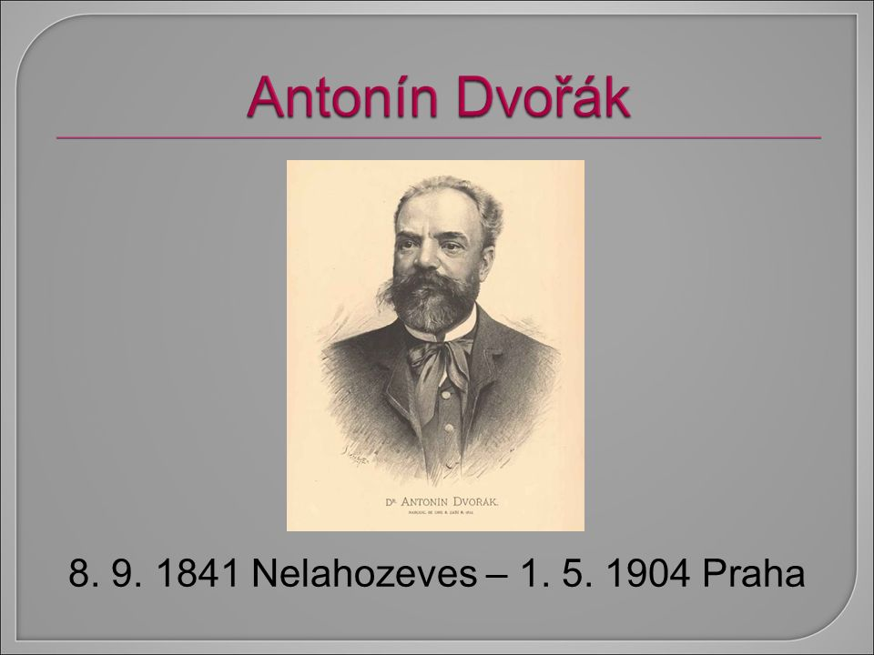 8. 9. 1841 Nelahozeves – 1. 5. 1904 Praha