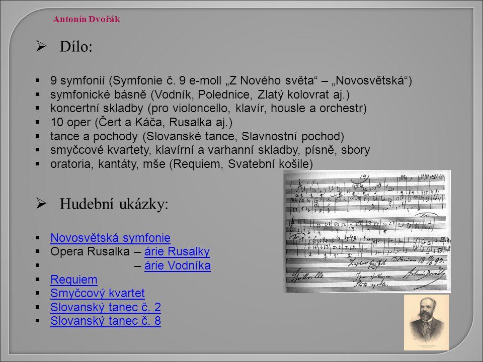 """ Dílo:  9 symfonií (Symfonie č. 9 e-moll """"Z Nového světa"""" – """"Novosvětská"""")  symfonické básně (Vodník, Polednice, Zlatý kolovrat aj.)  koncertní sk"""