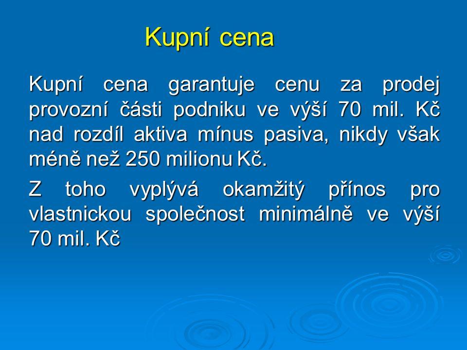 Kupní cena Kupní cena garantuje cenu za prodej provozní části podniku ve výší 70 mil.