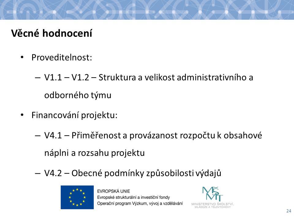 Věcné hodnocení Proveditelnost: – V1.1 – V1.2 – Struktura a velikost administrativního a odborného týmu Financování projektu: – V4.1 – Přiměřenost a p
