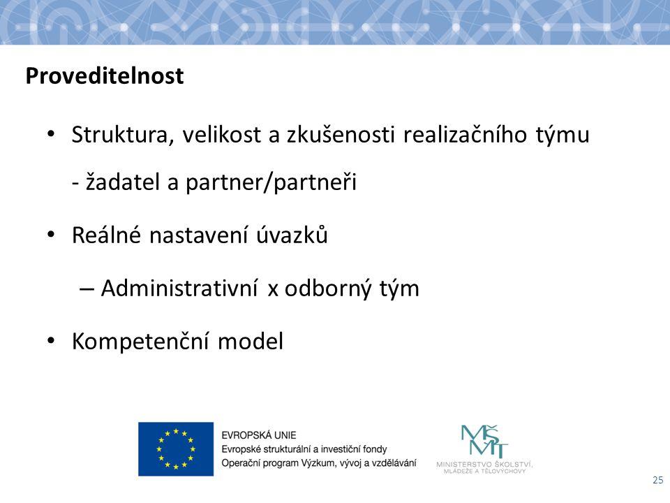 Proveditelnost Struktura, velikost a zkušenosti realizačního týmu - žadatel a partner/partneři Reálné nastavení úvazků – Administrativní x odborný tým