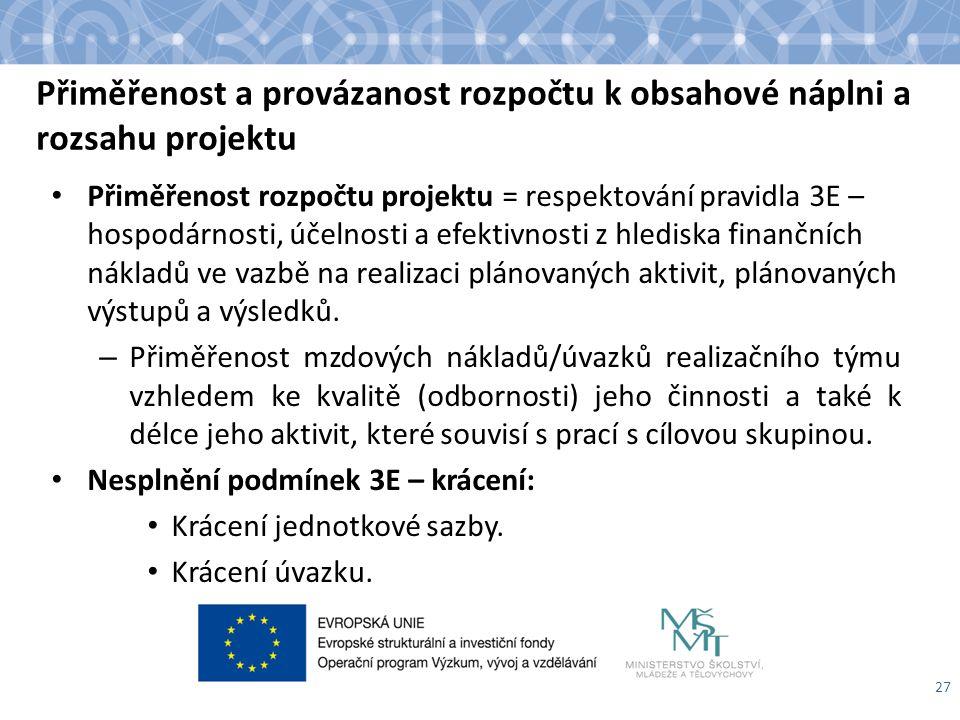 Přiměřenost a provázanost rozpočtu k obsahové náplni a rozsahu projektu Přiměřenost rozpočtu projektu = respektování pravidla 3E – hospodárnosti, účel