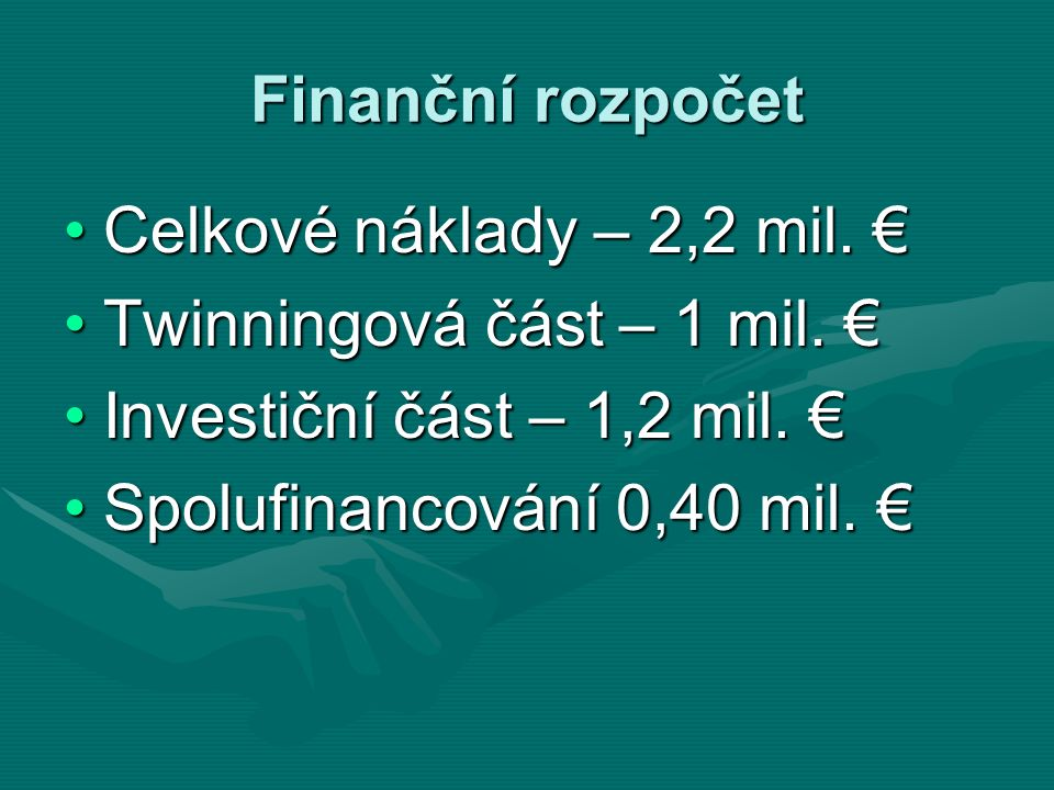 Finanční rozpočet Celkové náklady – 2,2 mil. €Celkové náklady – 2,2 mil. € Twinningová část – 1 mil. €Twinningová část – 1 mil. € Investiční část – 1,