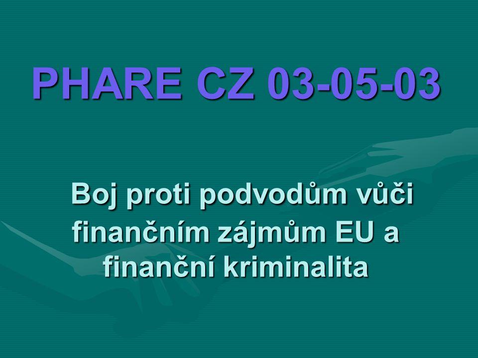 PHARE CZ 03-05-03 Boj proti podvodům vůči finančním zájmům EU a finanční kriminalita