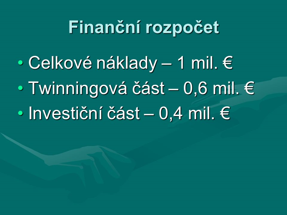 Finanční rozpočet Celkové náklady – 1 mil. €Celkové náklady – 1 mil. € Twinningová část – 0,6 mil. €Twinningová část – 0,6 mil. € Investiční část – 0,