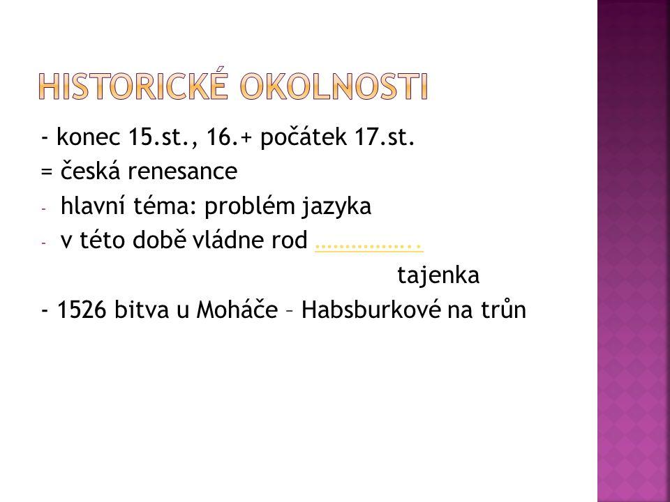 - konec 15.st., 16.+ počátek 17.st.