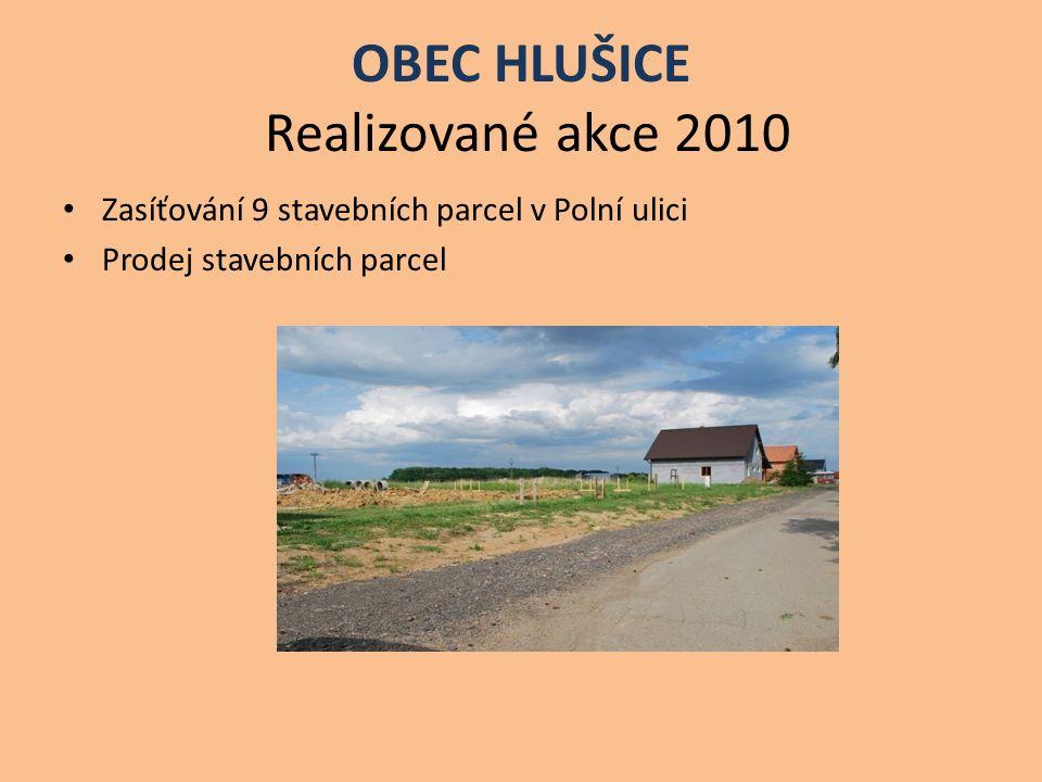 OBEC HLUŠICE Realizované akce 2010 Zasíťování 9 stavebních parcel v Polní ulici Prodej stavebních parcel