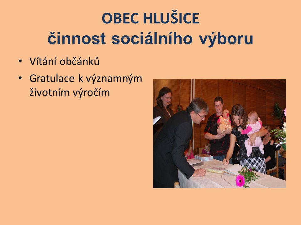 OBEC HLUŠICE činnost sociálního výboru Vítání občánků Gratulace k významným životním výročím