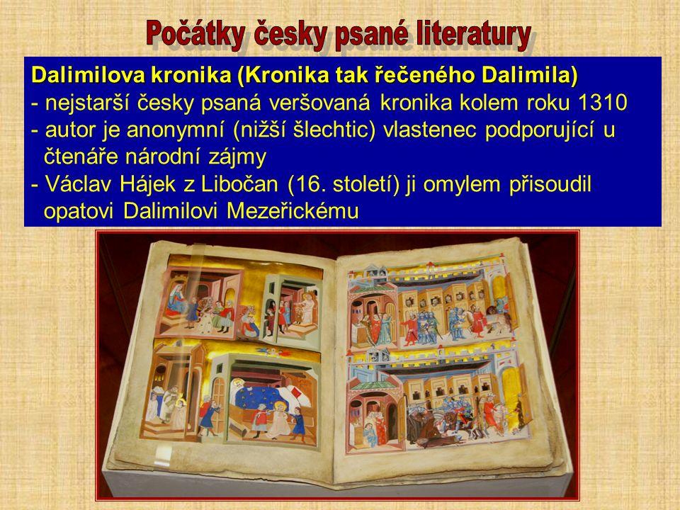 Dalimilova kronika (Kronika tak řečeného Dalimila) - nejstarší česky psaná veršovaná kronika kolem roku 1310 - autor je anonymní (nižší šlechtic) vlastenec podporující u čtenáře národní zájmy - Václav Hájek z Libočan (16.