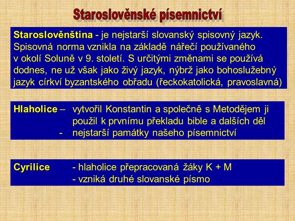 Staroslověnština Staroslověnština - je nejstarší slovanský spisovný jazyk.