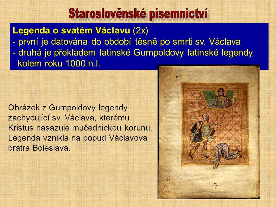 Legenda o svatém Václavu Legenda o svatém Václavu (2x) - první je datována do období těsně po smrti sv.
