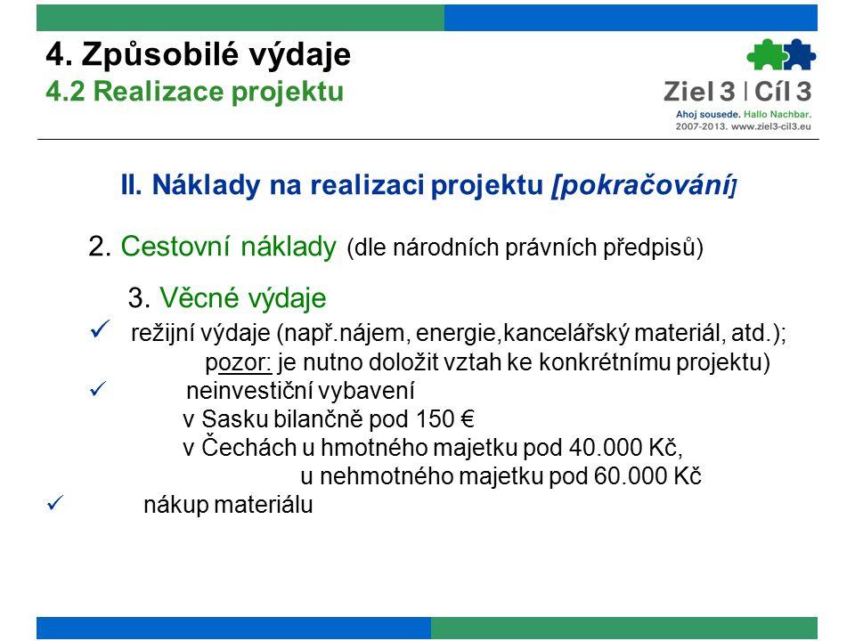 II. Náklady na realizaci projektu [pokračování ] 2.Cestovní náklady (dle národních právních předpisů) 3. Věcné výdaje režijní výdaje (např.nájem, ener