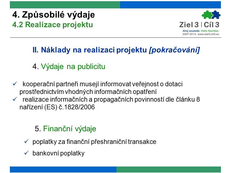 II. Náklady na realizaci projektu [pokračování] 4. Výdaje na publicitu kooperační partneři musejí informovat veřejnost o dotaci prostřednictvím vhodný