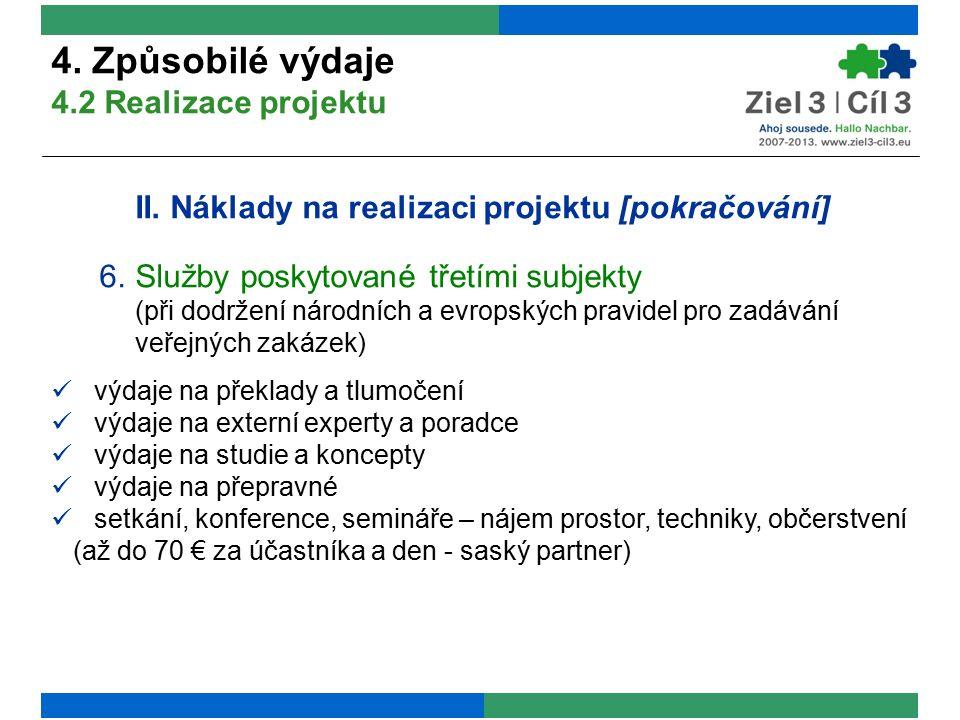 II. Náklady na realizaci projektu [pokračování] 6.Služby poskytované třetími subjekty (při dodržení národních a evropských pravidel pro zadávání veřej