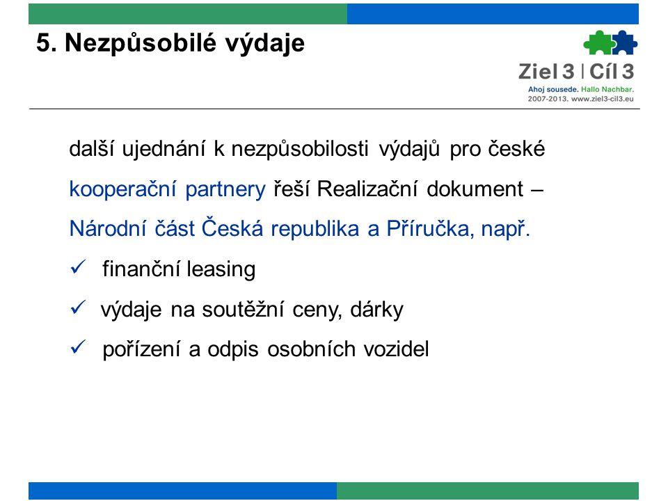5. Nezpůsobilé výdaje další ujednání k nezpůsobilosti výdajů pro české kooperační partnery řeší Realizační dokument – Národní část Česká republika a P