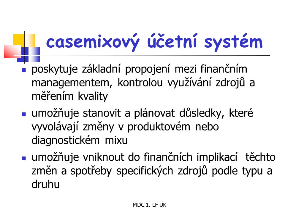 MDC 1. LF UK casemixový účetní systém poskytuje základní propojení mezi finančním managementem, kontrolou využívání zdrojů a měřením kvality umožňuje