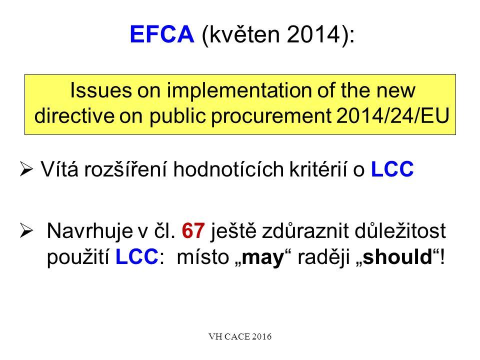 EFCA (květen 2014): Issues on implementation of the new directive on public procurement 2014/24/EU  Vítá rozšíření hodnotících kritérií o LCC  Navrhuje v čl.