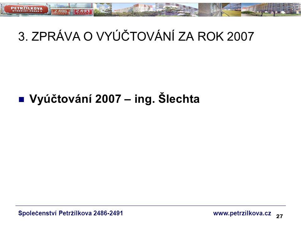 27 3. ZPRÁVA O VYÚČTOVÁNÍ ZA ROK 2007 Vyúčtování 2007 – ing.