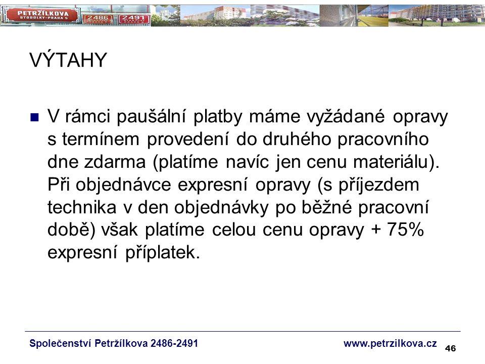 46 VÝTAHY Společenství Petržílkova 2486-2491 www.petrzilkova.cz V rámci paušální platby máme vyžádané opravy s termínem provedení do druhého pracovního dne zdarma (platíme navíc jen cenu materiálu).