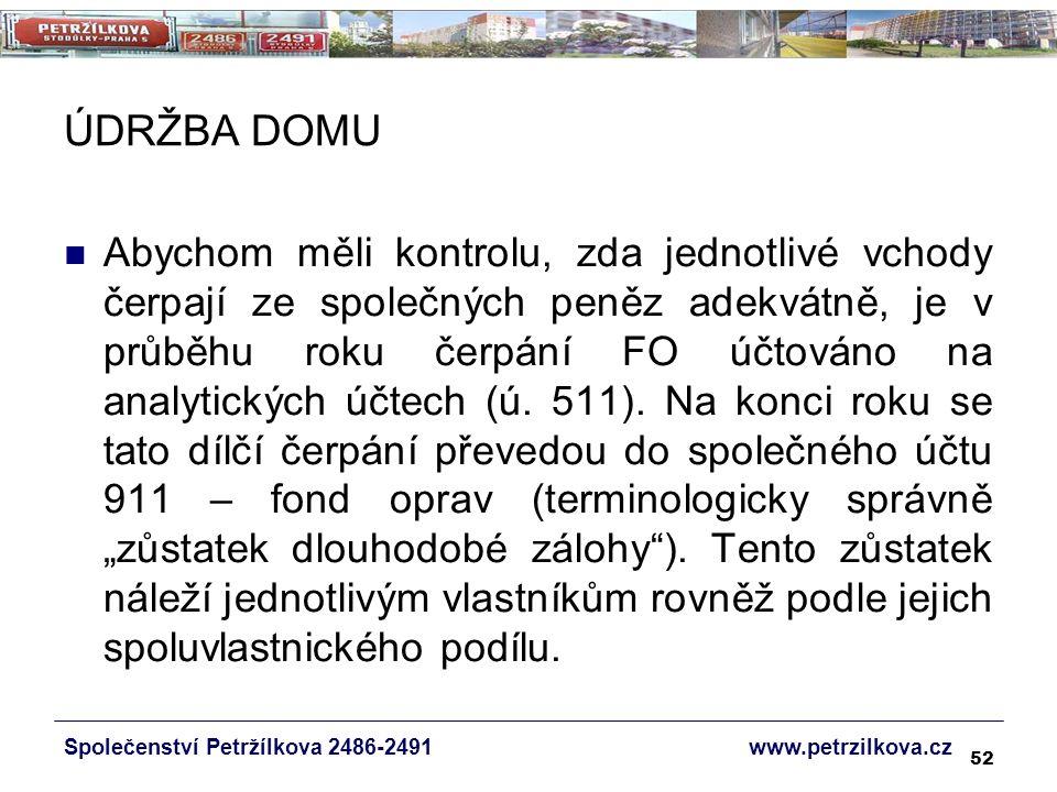 52 ÚDRŽBA DOMU Společenství Petržílkova 2486-2491 www.petrzilkova.cz Abychom měli kontrolu, zda jednotlivé vchody čerpají ze společných peněz adekvátně, je v průběhu roku čerpání FO účtováno na analytických účtech (ú.