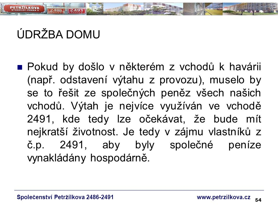 54 ÚDRŽBA DOMU Společenství Petržílkova 2486-2491 www.petrzilkova.cz Pokud by došlo v některém z vchodů k havárii (např.